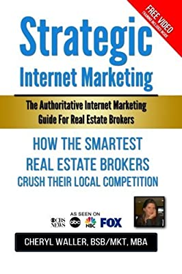 Strategic Internet Marketing: How the Smartest Real Estate Brokers Crush Their Local Competition by Cheryl Waller MBA (2015-09-24)