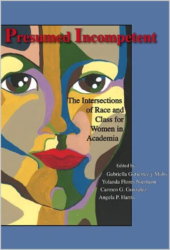 Presumed incompetent : the intersections of race and class for women in academia