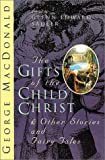 The Gifts of the Child Christ and Other Stories and Fairy Tales