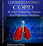 Understanding COPD and other Respiratory Diseases and Pulmonary Disorders