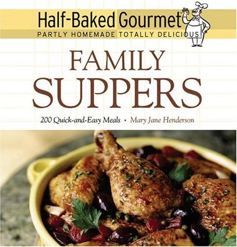 Half-Baked Gourmet: Family Suppers (Half-Baked Gourmet: Partly Homemade,Totally Delicious) by Henderson, Mary Jane (2005) Hardcover PDF