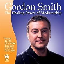 Healing Power of Mediumship Audiobook by Gordon Smith Narrated by Gordon Smith