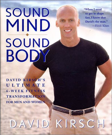 Sound Mind, Sound Body: David Kirsch's Ultimate 6-Week Fitness Transformation for Men and Women, David Kirsch