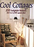 Cool Cottages: 235 Delightful Retreats, 825 to 3,500 Square Feet