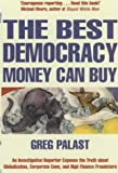 The Best Democracy Money Can Buy: An Investigative Reporter Exposes the Truth About Globalization, Corporate Cons and High Finance Fraudsters (1841197149) by Palast, Greg