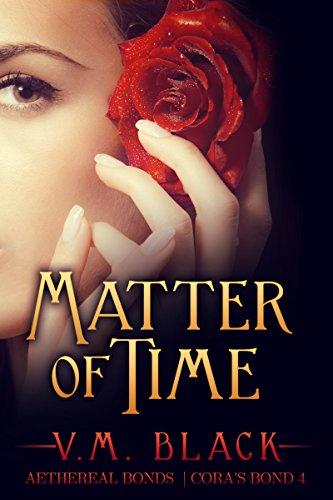 V. M. Black - Matter of Time: Cora's Bond Vampire Series #4