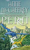 The Renegades Of Pern (The Dragon Books)