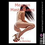 Meagan Masturbates: An Explicit Erotica Short | Tawna Bickley