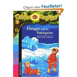 Amazon.fr - La Cabane Magique, Tome 15 : Danger sur la banquise - Mary Pope Osborne - Livres