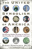 img - for The United Symbolism of America: Deciphering Hidden Meanings in America's Most Familiar Art, Architecture, and Logos book / textbook / text book