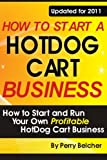 How to Start a Hotdog Cart Business: How to Start and Run Your Own Profitable Hotdog Cart Business