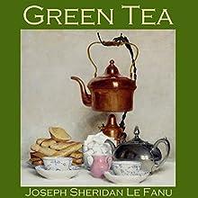 Green Tea (       UNABRIDGED) by Joseph Sheridan Le Fanu Narrated by Cathy Dobson