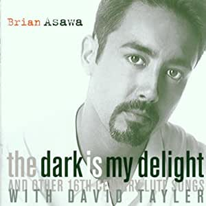 Brian Asawa - The Dark Is My Delight And Other 16th Century Lute Songs / Tayler