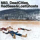 Dead Cities, Red Seas And Lost Ghostsby M83