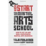Kick Start Your Own Martial Arts School: How to Set Up and Run a Successful Martial Arts Businessby Geoff Thompson