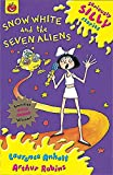 Snow White and the Seven Aliens (Seriously Silly Stories)