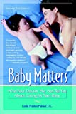 Baby Matters, Revised 2nd Edition: What Your Doctor May Not Tell You About Caring for Your Baby