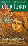 Praying in the Presence of Our Lord: With St. Thomas Aquinas (0879739584) by Aquilina, Mike