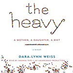 The Heavy: A Mother, A Daughter, A Diet - A Memoir | Dara-Lynn Weiss