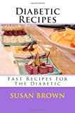 Diabetic Recipes: Fast Recipes For The Diabetic (1477689427) by Brown, Susan