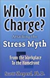 img - for By Scott Sheperd Who's in Charge: Attacking the Stress Myth [Paperback] book / textbook / text book