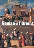 echange, troc Aurélie Clemente-Ruiz - Venise et l'Orient