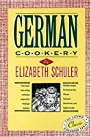 German Cookery: The Crown Classic Cookbook Series from Clarkson Potter