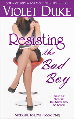 Resisting the Bad Boy (Nice Girl to Love, Book One) by Violet Duke