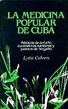 img - for LA Medicina Popular De Cuba: Medicos De Antano, Curanderos, Santeros Y Paleros De Hogano (Coleccion Chichereku) (Spanish Edition) book / textbook / text book