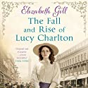 The Fall and Rise of Lucy Charlton (       UNABRIDGED) by Elizabeth Gill Narrated by Julia Barrie