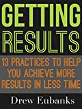 img - for GETTING RESULTS: 13 Practices to Help You Achieve More Results in Less Time (Unconditional Life) book / textbook / text book