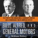 Billy, Alfred, and General Motors: The Story of Two Unique Men, A Legendary Company, and a Remarkable Time in American History (       UNABRIDGED) by William Pelfrey Narrated by Dickson Lane