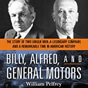 Billy, Alfred, and General Motors: The Story of Two Unique Men, A Legendary Company, and a Remarkable Time in American History | [William Pelfrey]
