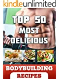 Top 50 Most Delicious Bodybuilding Recipes (Includes Muscle Building Benefit and Nutritional Information) (Recipe Top 50's Book 9)