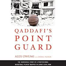 Qaddafi's Point Guard: The Incredible Story of a Professional Basketball Player Trapped in Libya's Civil War (       UNABRIDGED) by Daniel Paisner, Alex Owumi Narrated by Neal Ghant