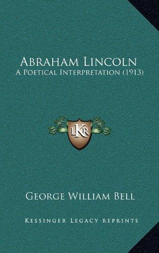 Abraham Lincoln: A Poetical Interpretation (1913)