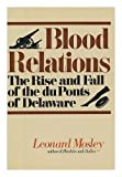 Blood relations: The rise & fall of the du Ponts of Delaware (0689110553) by Mosley, Leonard