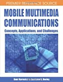 img - for Mobile Multimedia Communications: Concepts, Applications, and Challenges (Premier Reference Source) book / textbook / text book