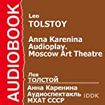 Anna Karenina: Moscow Art Theatre Audioplay (Dramatized) [Russian Edition] | Leo Tolstoy