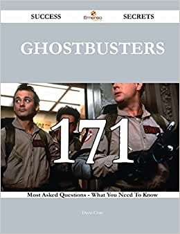 Ghostbusters 171 Success Secrets: 171 Most Asked Questions On Ghostbusters - What You Need To Know
