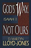 God's Way, Not Ours: Isaiah 1 (080105995X) by Lloyd-Jones, D. Martyn
