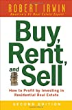 Buy, Rent, and Sell: How to Profit by Investing in Residential Real Estate (0071482377) by Robert Irwin