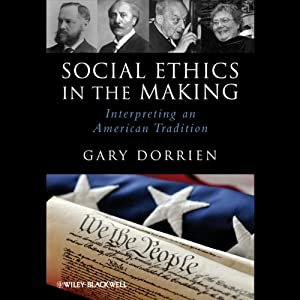 Social Ethics in the Making: Interpreting an American Tradition | [Gary Dorrien]