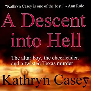 A Descent into Hell: The True Story of an Altar Boy, a Cheerleader, and a Twisted Texas Murder | [Kathryn Casey]