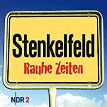 Stenkelfeld: Rauhe Zeiten (       ungekürzt) von Harald Wehmeier, Detlev Gröning Gesprochen von: Harald Wehmeier, Detlev Gröning