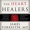 The Heart Healers: The Misfits, Mavericks, and Rebels Who Created the Greatest Medical Breakthrough of Our Lives Audiobook by James Forrester MD Narrated by Jonathan Yen