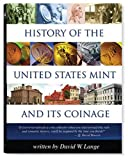 History Of The United States Mint and Its Coinage (History of the U. S. Mint and Its Coinage)