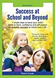Parent Guide: Success at School and Beyond - 7 Simple steps to boost your child's