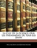 La Clef De La Science: Our Les Phénomènes De Tous Les Jours (French Edition) (1142780767) by Moigno, .