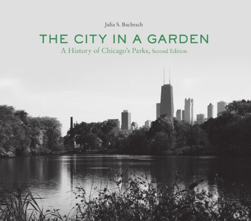 The City in a Garden: A History of Chicago's Parks, Second Edition (Center for American Places – Center Books on American Places)